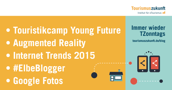 Immer wieder Tzonntags, 31.5.2015: TouristCamp Young Future, Augmented Reality, Internet Trends 2015, Elbeblogger, Google Fotos