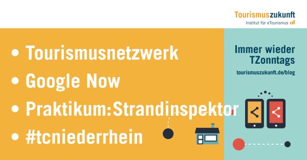 Immer wieder TZonntags: Tourismusnetzwerk, Google Now, Praktikum: Beach Inspector, #tcniederrhein