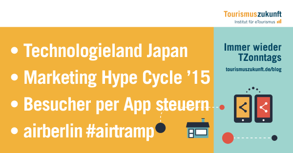 Immer wieder TZonntags, 23.8.15: Technologieland Japan, Digitale Transformation, #airtramp, Traffic-Lieferant Facebook, Marketing-Hype Cycle, Nightsnap, Videoportale