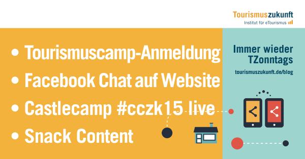 Immer wieder TZonntags, 6.9.2015: Tourismuscamp #tc16, Facebook-Chat für Websites, Castlecamp 2015 live, Arbeit 4.0, Snack Content