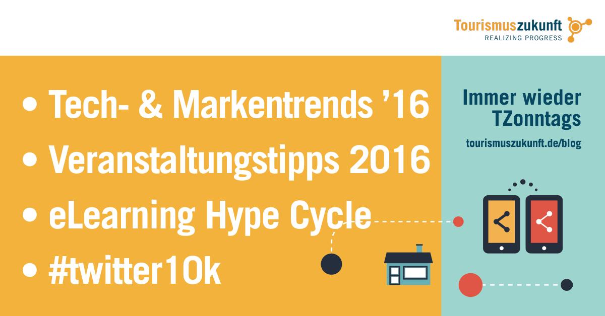 Immer wieder TZonntags, 10.1.2016: Tech-Trends 2016, Jahr der Marke, eLearning Hype Cycle 2016, #twitter10k, Regionale Barcamps