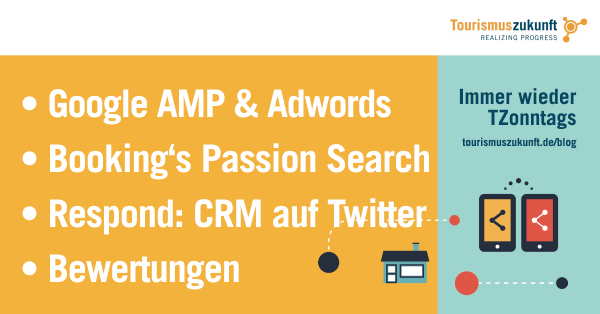 Immer wieder TZonntags, 28.2.2016: Google Ads & AMP, Booking's Passion Search, Bewertungen, Twitter Customer Service, Content-Reihenfolge, Twitter big in Japan