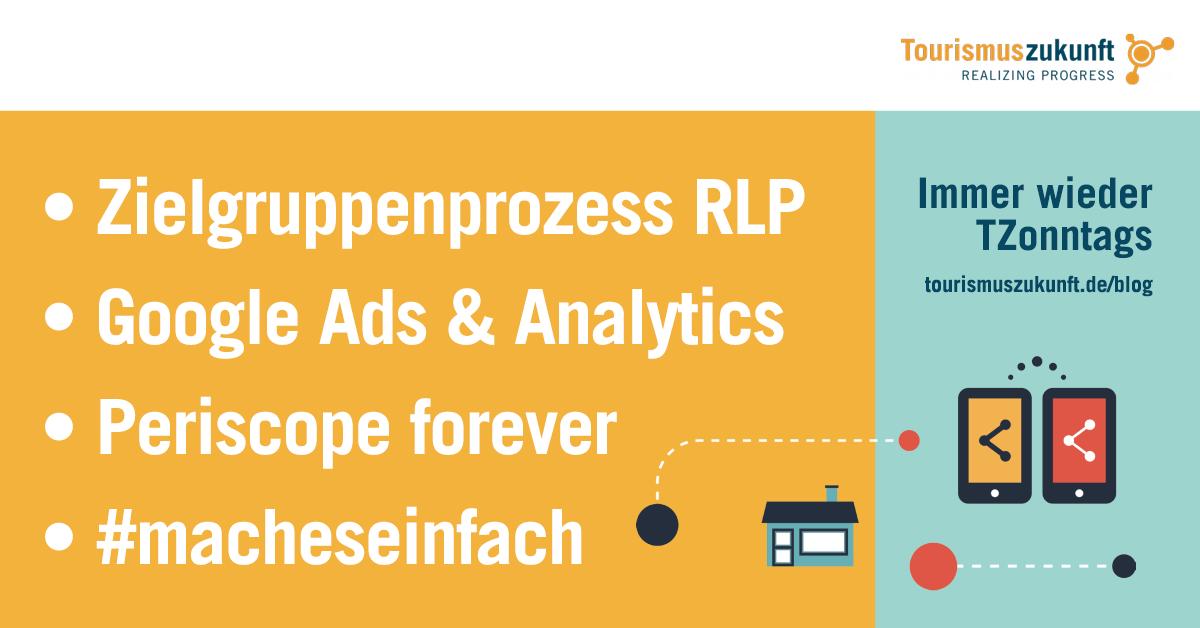 Immer wieder TZonntags, 29.5.2016: Periscope forever, Google Ads & Analytics News, Firma ohne Menschen, Zielgruppenprozess Rheinland-Pfalz, #macheseinfach