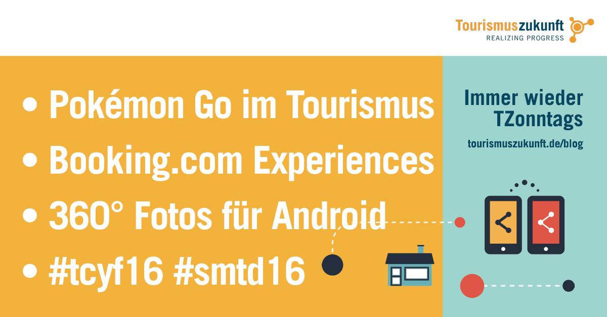 Immer wieder TZonntags: Pokémon Go, Booking Experiences, Virtual-Reality für Gruppen, #smtd16, 360 Grad Fotos für Android, Augmented Reality, Touristikcamp