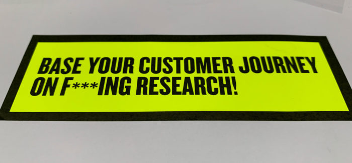 Base your customer journey on f***ing research